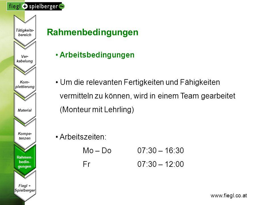 www.fiegl.co.at Rahmenbedingungen Arbeitsbedingungen Um die relevanten Fertigkeiten und Fähigkeiten vermitteln zu können, wird in einem Team gearbeite