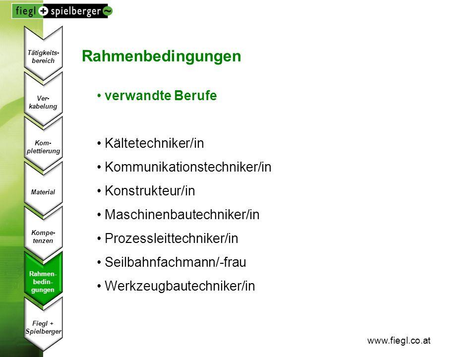 www.fiegl.co.at Rahmenbedingungen verwandte Berufe Kältetechniker/in Kommunikationstechniker/in Konstrukteur/in Maschinenbautechniker/in Prozessleitte