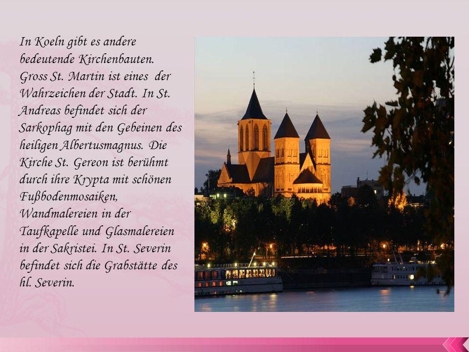 In Koeln gibt es andere bedeutende Kirchenbauten. Gross St. Martin ist eines der Wahrzeichen der Stadt. In St. Andreas befindet sich der Sarkophag mit