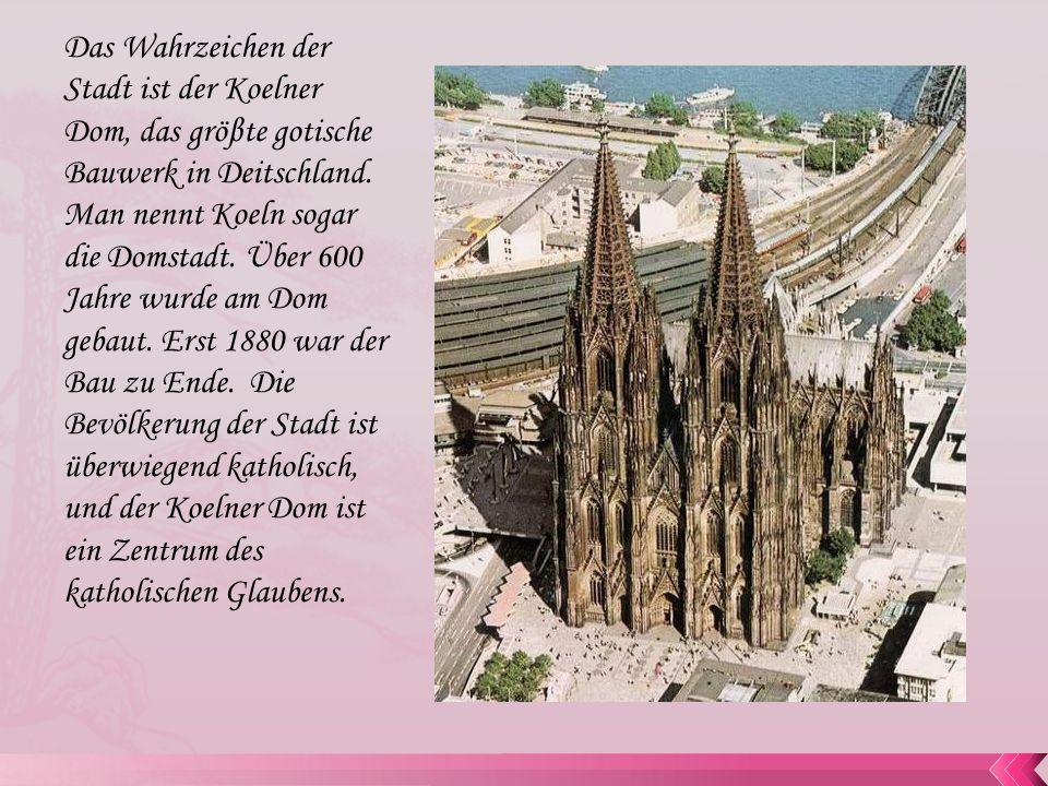 Das Wahrzeichen der Stadt ist der Koelner Dom, das gröβte gotische Bauwerk in Deitschland. Man nennt Koeln sogar die Domstadt. Über 600 Jahre wurde am