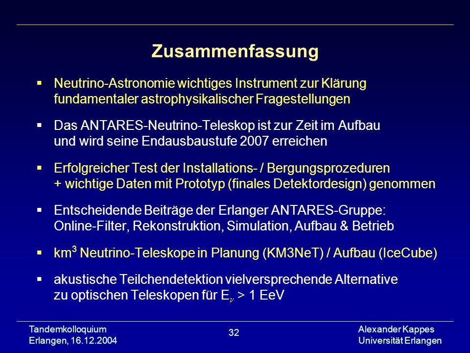 Tandemkolloquium Erlangen, 16.12.2004 Alexander Kappes Universität Erlangen 32 Zusammenfassung Neutrino-Astronomie wichtiges Instrument zur Klärung fu