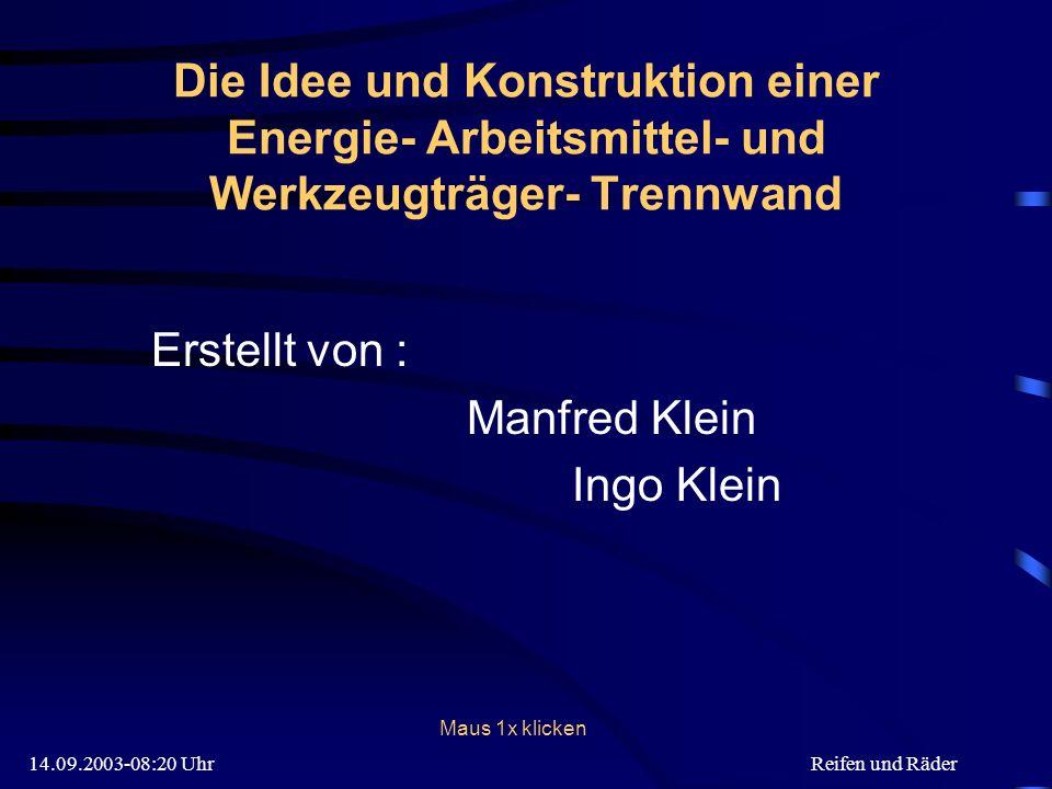 14.09.2003-08:20 UhrReifen und Räder Die Idee und Konstruktion einer Energie- Arbeitsmittel- und Werkzeugträger- Trennwand Erstellt von : Manfred Klei