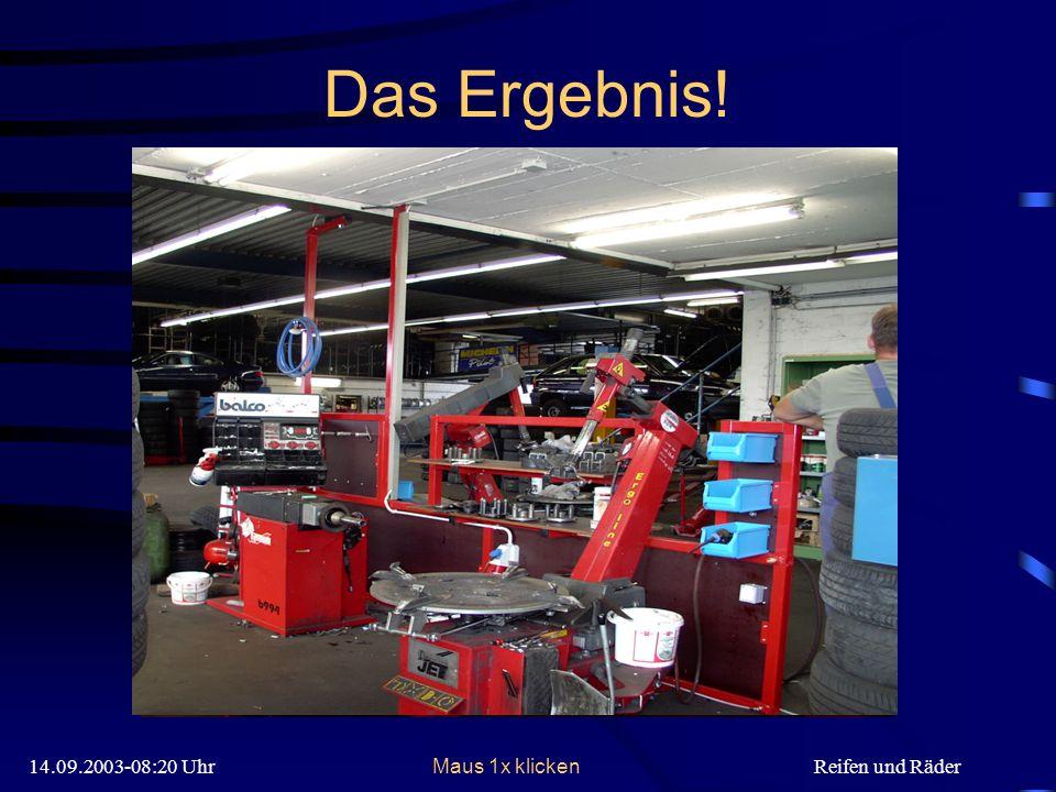 14.09.2003-08:20 UhrReifen und Räder Das Ergebnis.