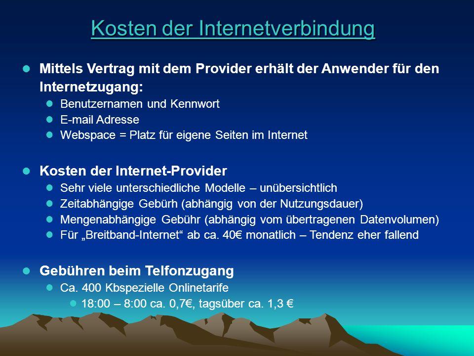 Kosten der Internetverbindung Kosten der Internetverbindung l Mittels Vertrag mit dem Provider erhält der Anwender für den Internetzugang: Mittels Ver