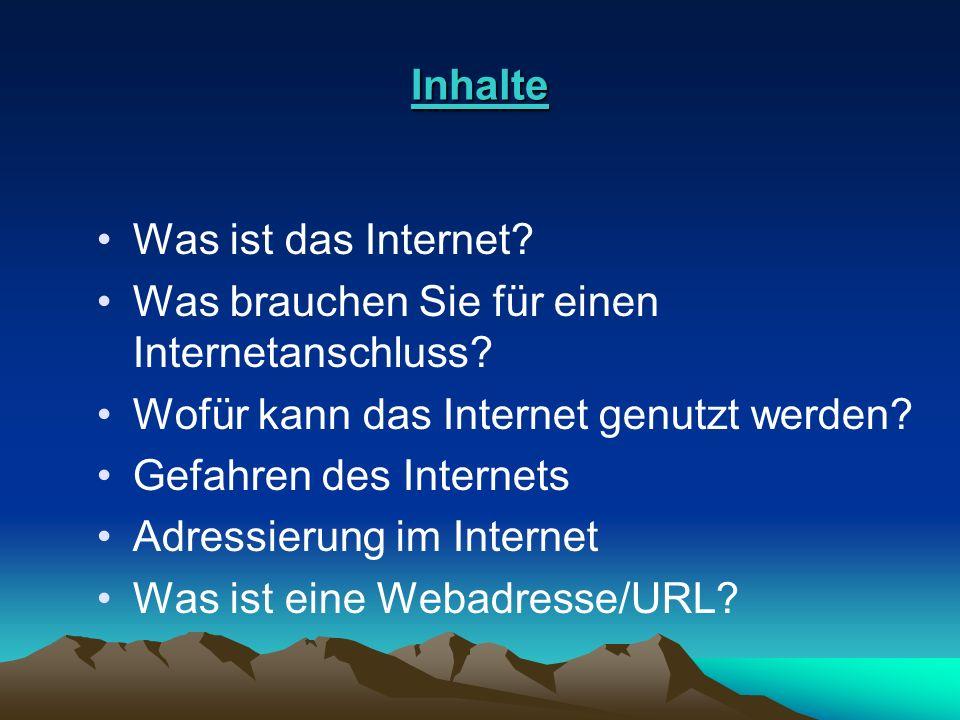 Inhalte Was ist das Internet? Was brauchen Sie für einen Internetanschluss? Wofür kann das Internet genutzt werden? Gefahren des Internets Adressierun