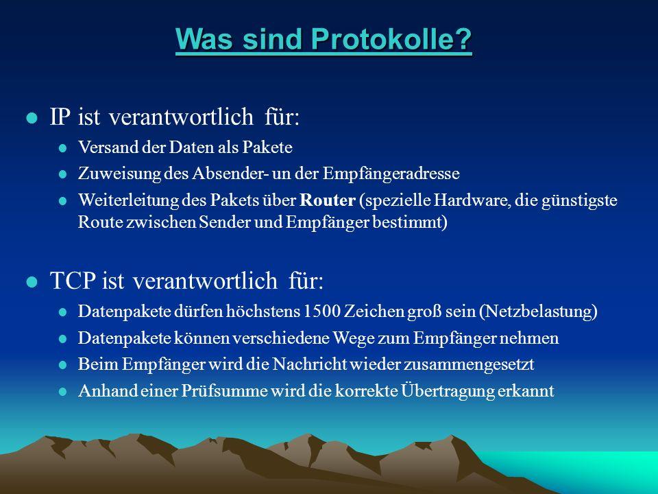 Was sind Protokolle? Was sind Protokolle? l IP ist verantwortlich für: IP ist verantwortlich für: l Versand der Daten als Pakete Versand der Daten als