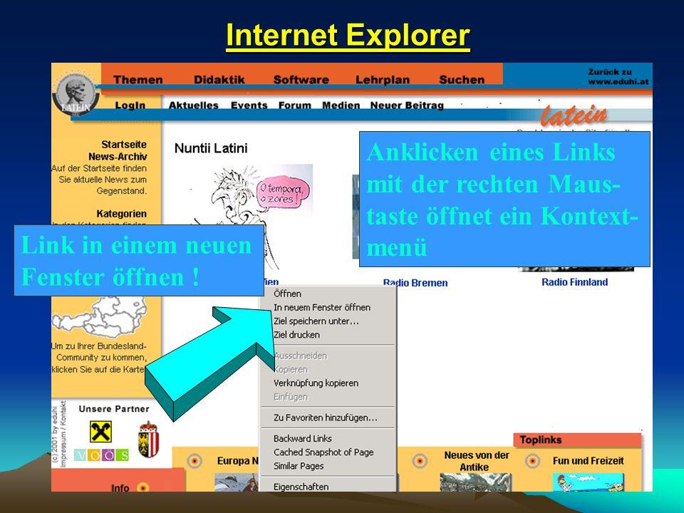 Internet Explorer Internet Explorer Anklicken eines Links mit der rechten Maus- taste öffnet ein Kontext- menü Link in einem neuen Fenster öffnen !