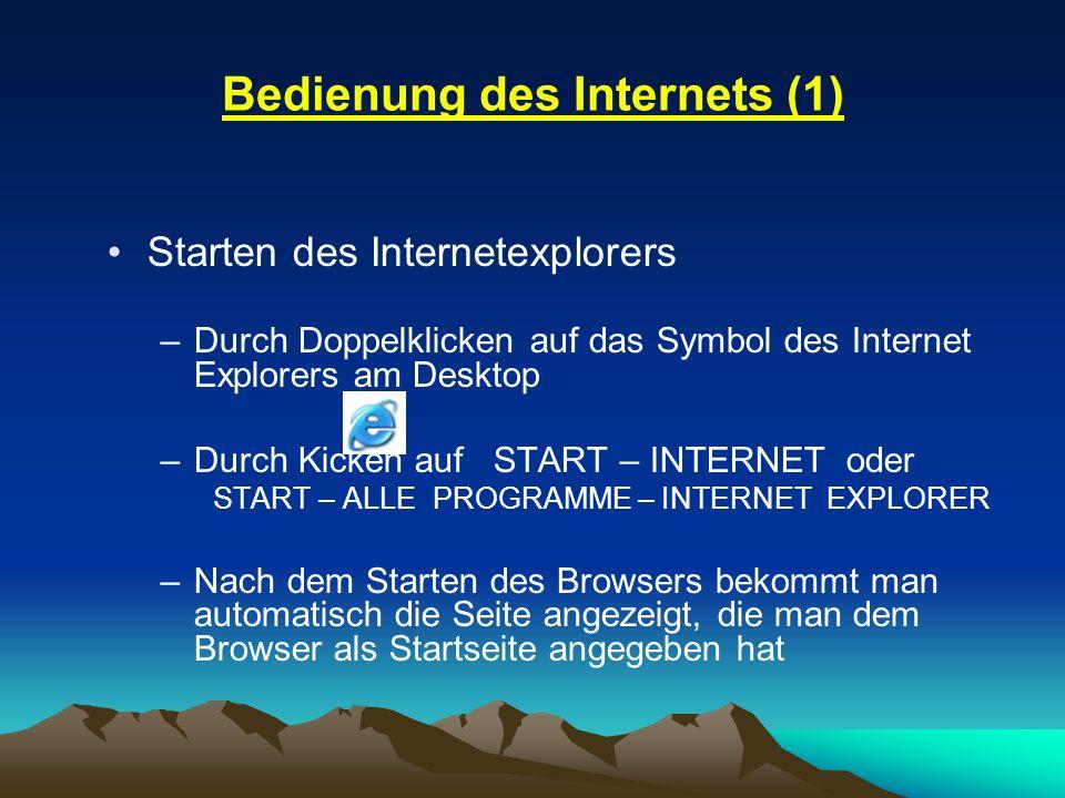 Bedienung des Internets (1) Starten des Internetexplorers –Durch Doppelklicken auf das Symbol des Internet Explorers am Desktop –Durch Kicken auf STAR