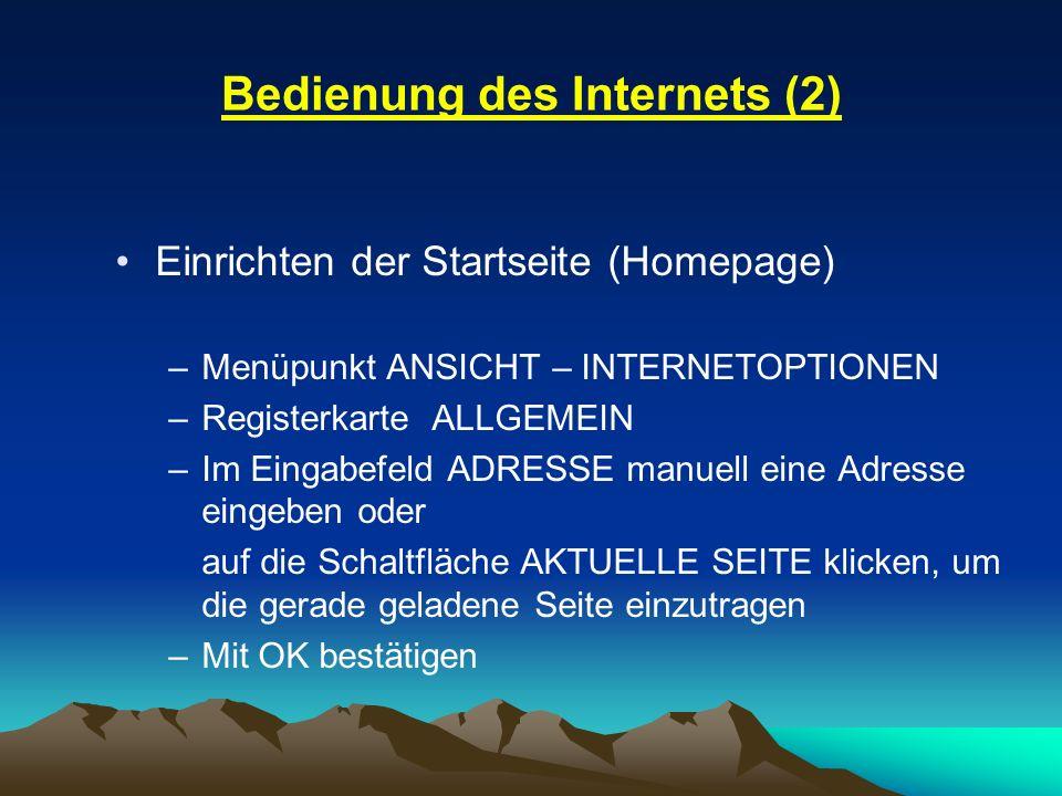 Bedienung des Internets (2) Einrichten der Startseite (Homepage) –Menüpunkt ANSICHT – INTERNETOPTIONEN –Registerkarte ALLGEMEIN –Im Eingabefeld ADRESS