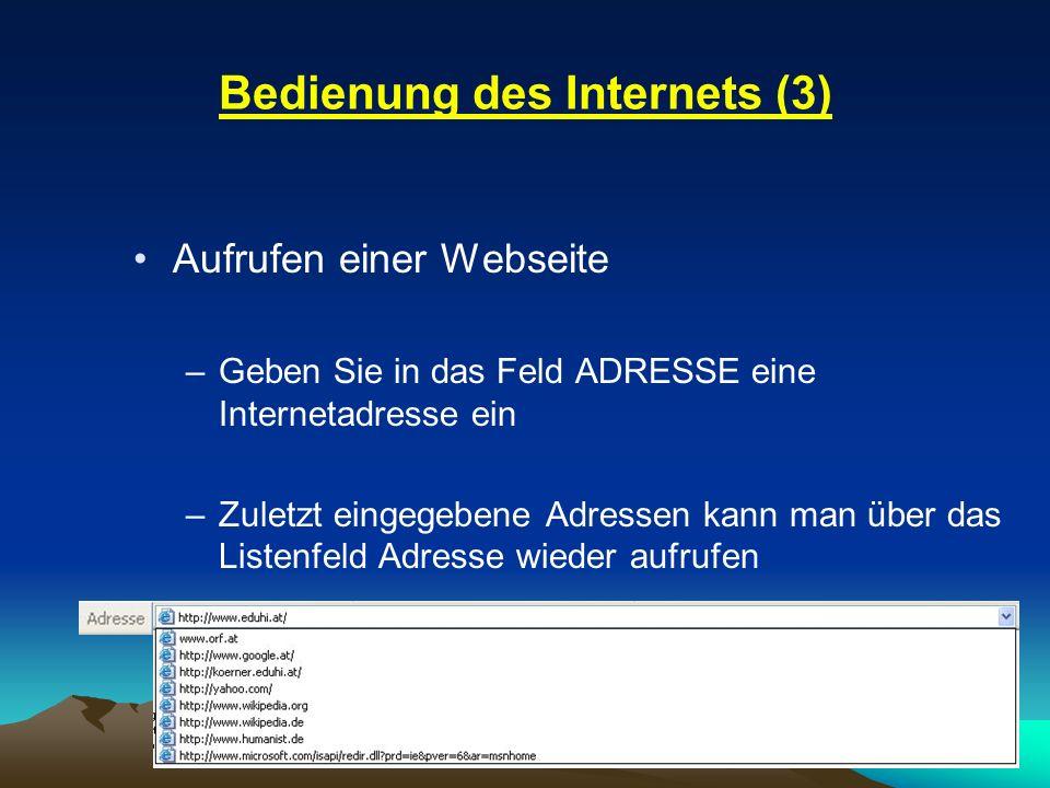 Bedienung des Internets (3) Aufrufen einer Webseite –Geben Sie in das Feld ADRESSE eine Internetadresse ein –Zuletzt eingegebene Adressen kann man übe