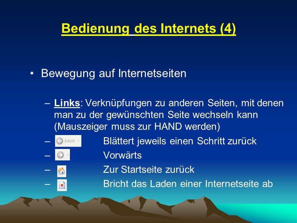 Bedienung des Internets (4) Bewegung auf Internetseiten –Links: Verknüpfungen zu anderen Seiten, mit denen man zu der gewünschten Seite wechseln kann