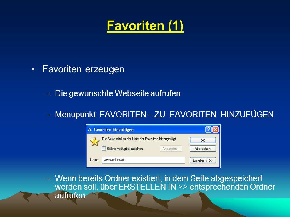 Favoriten (1) Favoriten erzeugen –Die gewünschte Webseite aufrufen –Menüpunkt FAVORITEN – ZU FAVORITEN HINZUFÜGEN –Wenn bereits Ordner existiert, in d