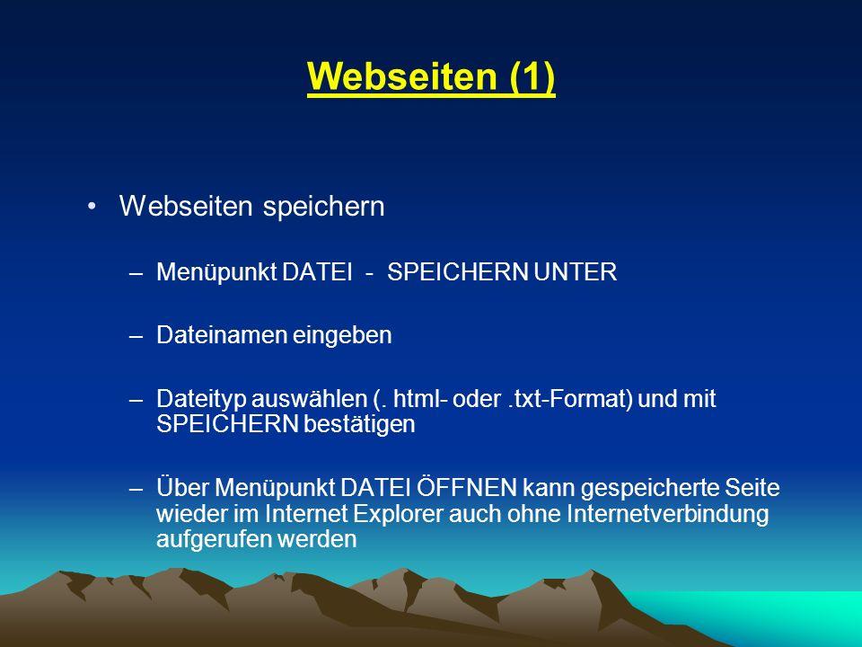 Webseiten (1) Webseiten speichern –Menüpunkt DATEI - SPEICHERN UNTER –Dateinamen eingeben –Dateityp auswählen (. html- oder.txt-Format) und mit SPEICH