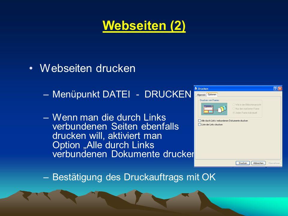 Webseiten (2) Webseiten drucken –Menüpunkt DATEI - DRUCKEN –Wenn man die durch Links verbundenen Seiten ebenfalls drucken will, aktiviert man Option A
