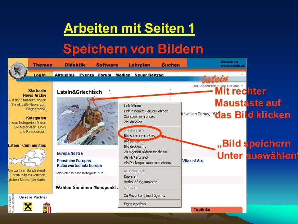 Arbeiten mit Seiten 1 Speichern von Bildern Mit rechter Maustaste auf das Bild klicken Bild speichern Unter auswählen