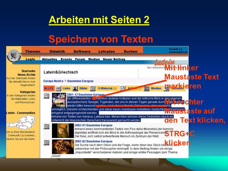 Arbeiten mit Seiten 2 Speichern von Texten markieren den Text klicken, STRG+C klicken Mit linker Maustaste Text Mit rechter Maustaste auf