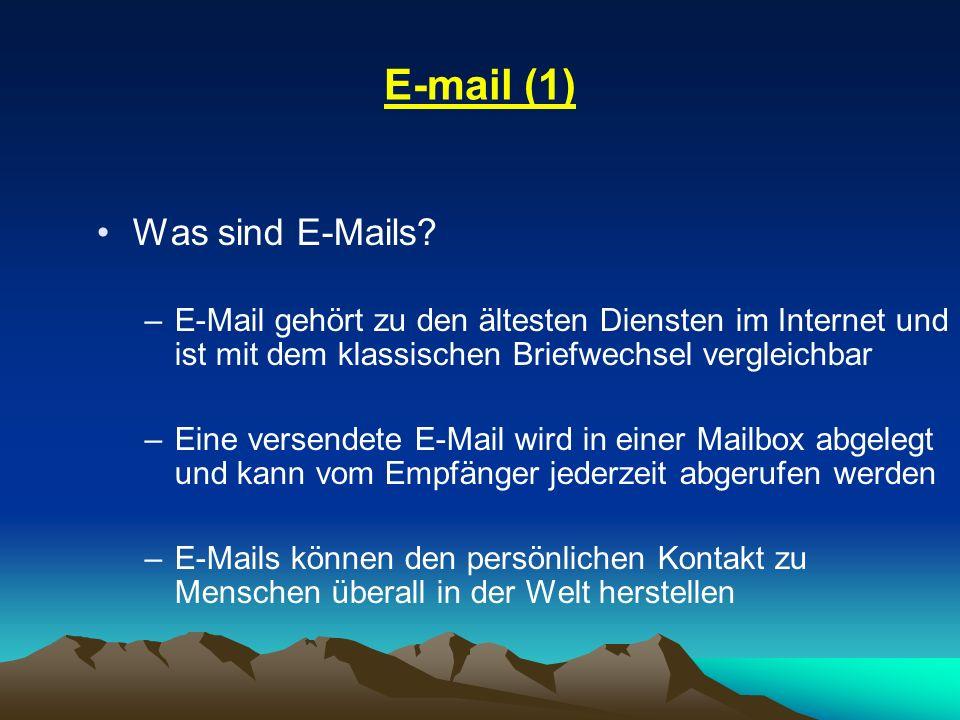 E-mail (1) Was sind E-Mails? –E-Mail gehört zu den ältesten Diensten im Internet und ist mit dem klassischen Briefwechsel vergleichbar –Eine versendet