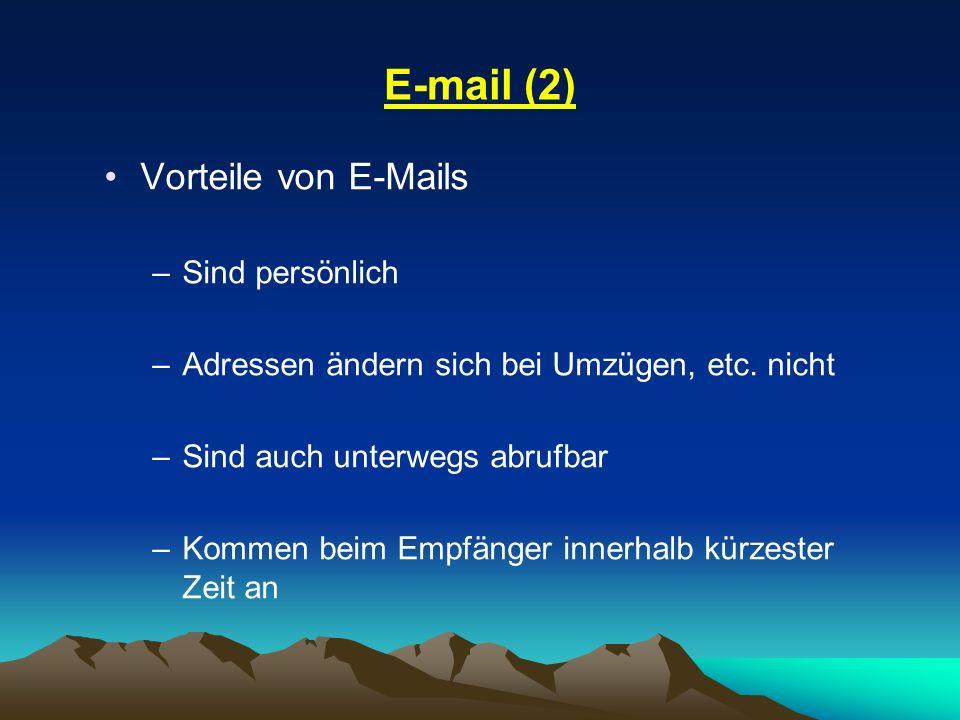 E-mail (2) Vorteile von E-Mails –Sind persönlich –Adressen ändern sich bei Umzügen, etc. nicht –Sind auch unterwegs abrufbar –Kommen beim Empfänger in