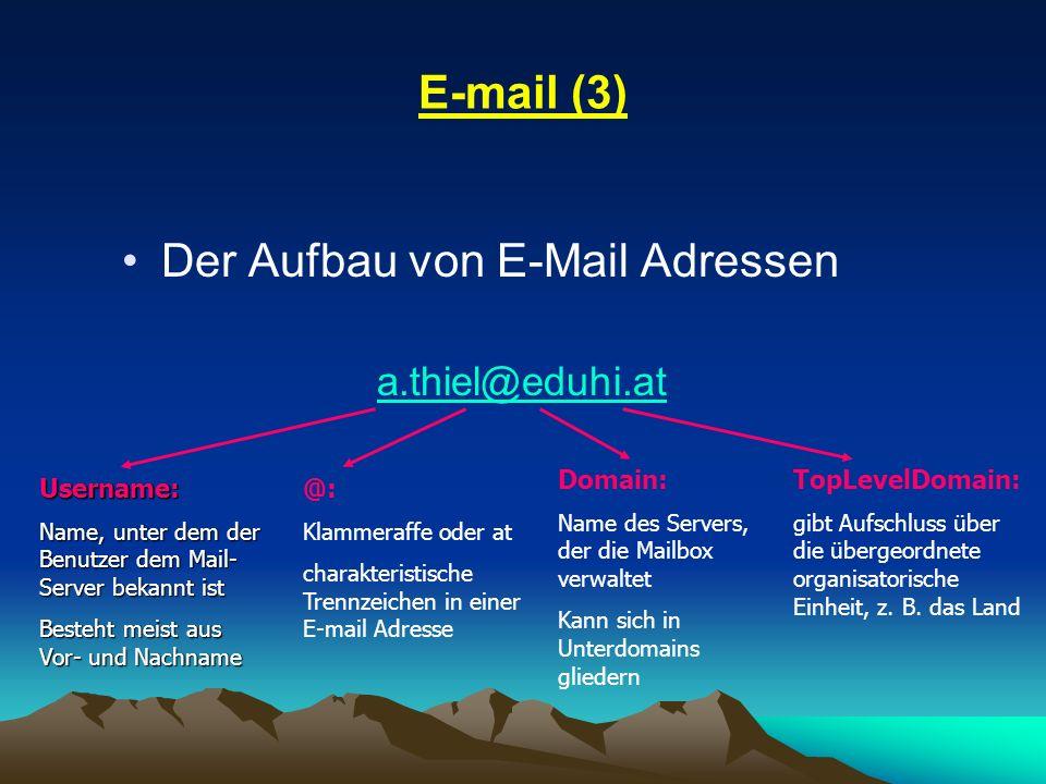 E-mail (3) Der Aufbau von E-Mail Adressen a.thiel@eduhi.at Username: Name, unter dem der Benutzer dem Mail- Server bekannt ist Besteht meist aus Vor-