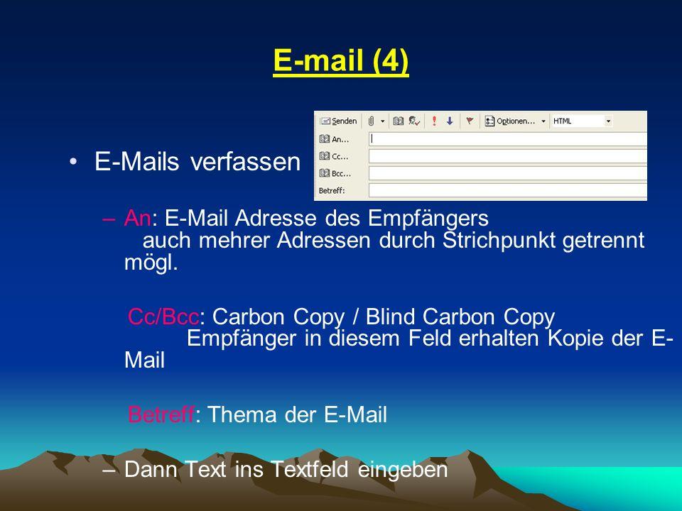 E-mail (4) E-Mails verfassen –An: E-Mail Adresse des Empfängers auch mehrer Adressen durch Strichpunkt getrennt mögl. Cc/Bcc: Carbon Copy / Blind Carb