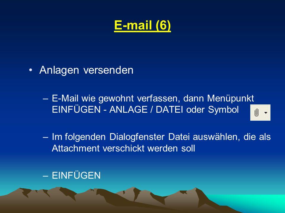 E-mail (6) Anlagen versenden –E-Mail wie gewohnt verfassen, dann Menüpunkt EINFÜGEN - ANLAGE / DATEI oder Symbol –Im folgenden Dialogfenster Datei aus