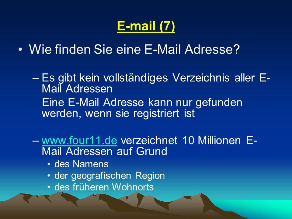 E-mail (7) Wie finden Sie eine E-Mail Adresse? –Es gibt kein vollständiges Verzeichnis aller E- Mail Adressen Eine E-Mail Adresse kann nur gefunden we
