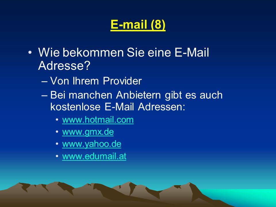 E-mail (8) Wie bekommen Sie eine E-Mail Adresse? –Von Ihrem Provider –Bei manchen Anbietern gibt es auch kostenlose E-Mail Adressen: www.hotmail.com w