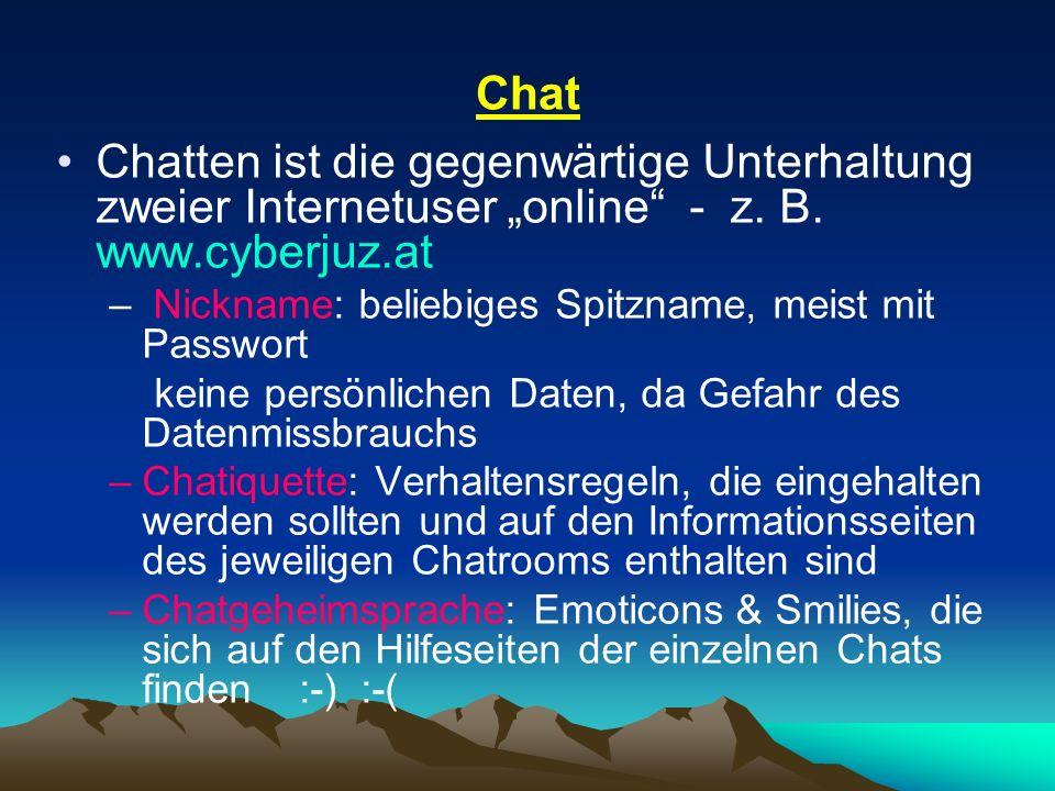 Chat Chatten ist die gegenwärtige Unterhaltung zweier Internetuser online - z. B. www.cyberjuz.at – Nickname: beliebiges Spitzname, meist mit Passwort