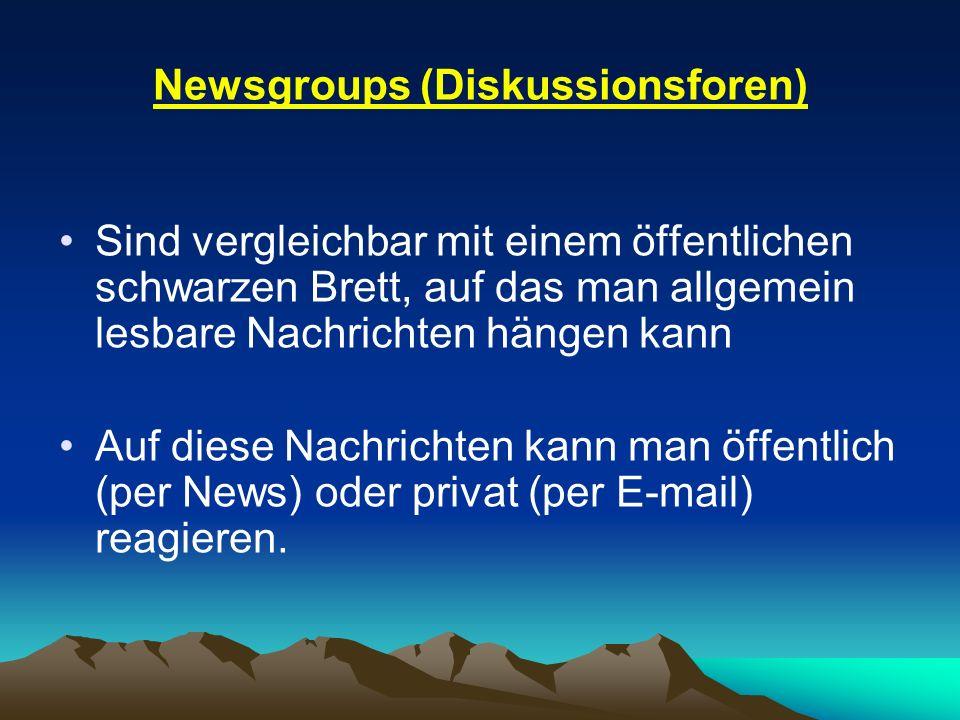 Newsgroups (Diskussionsforen) Sind vergleichbar mit einem öffentlichen schwarzen Brett, auf das man allgemein lesbare Nachrichten hängen kann Auf dies