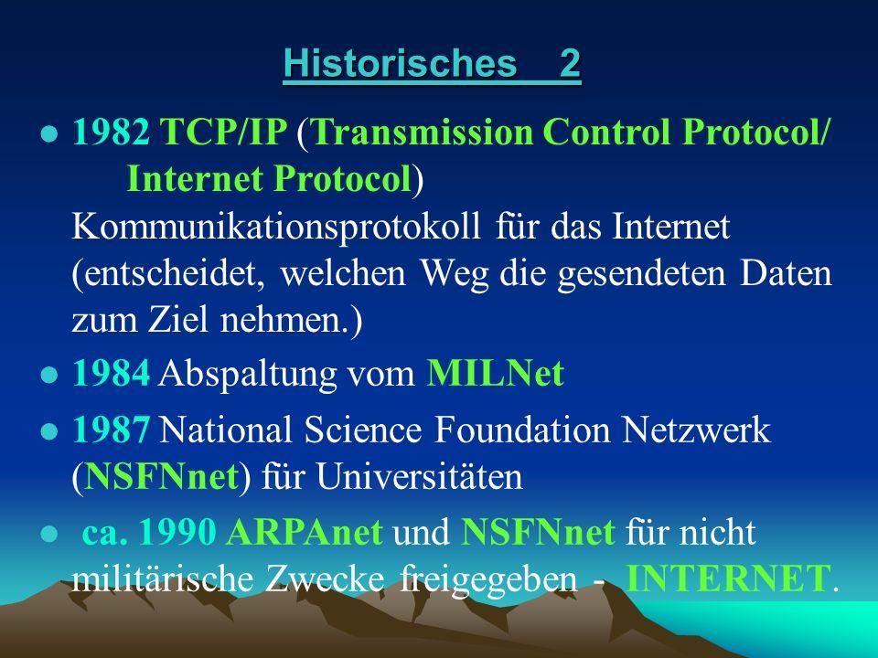 l 1982 TCP/IP (Transmission Control Protocol/ Internet Protocol) Kommunikationsprotokoll für das Internet (entscheidet, welchen Weg die gesendeten Dat