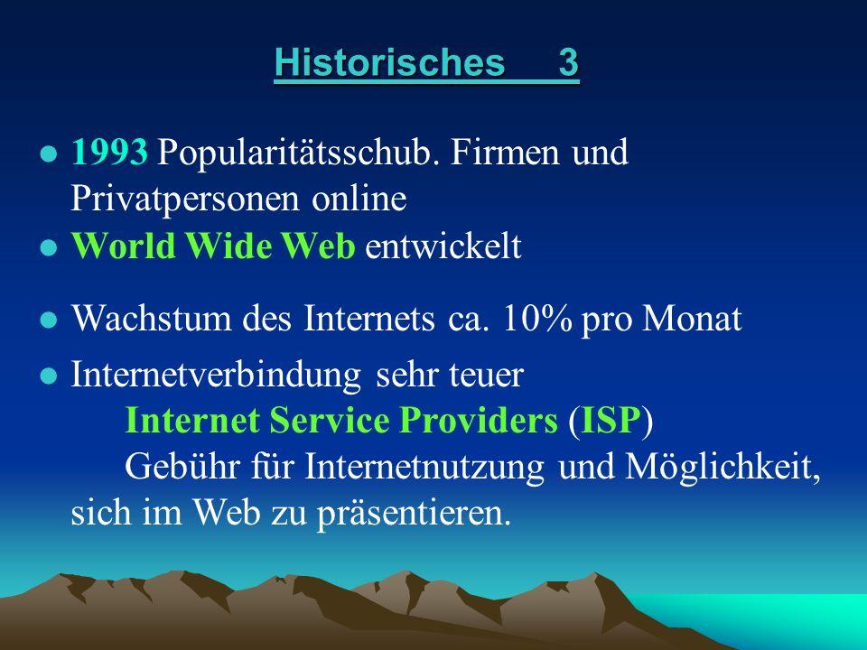 Historisches 3 l 1993 Popularitätsschub. Firmen und Privatpersonen online l World Wide Web entwickelt World Wide Web entwickelt l Wachstum des Interne