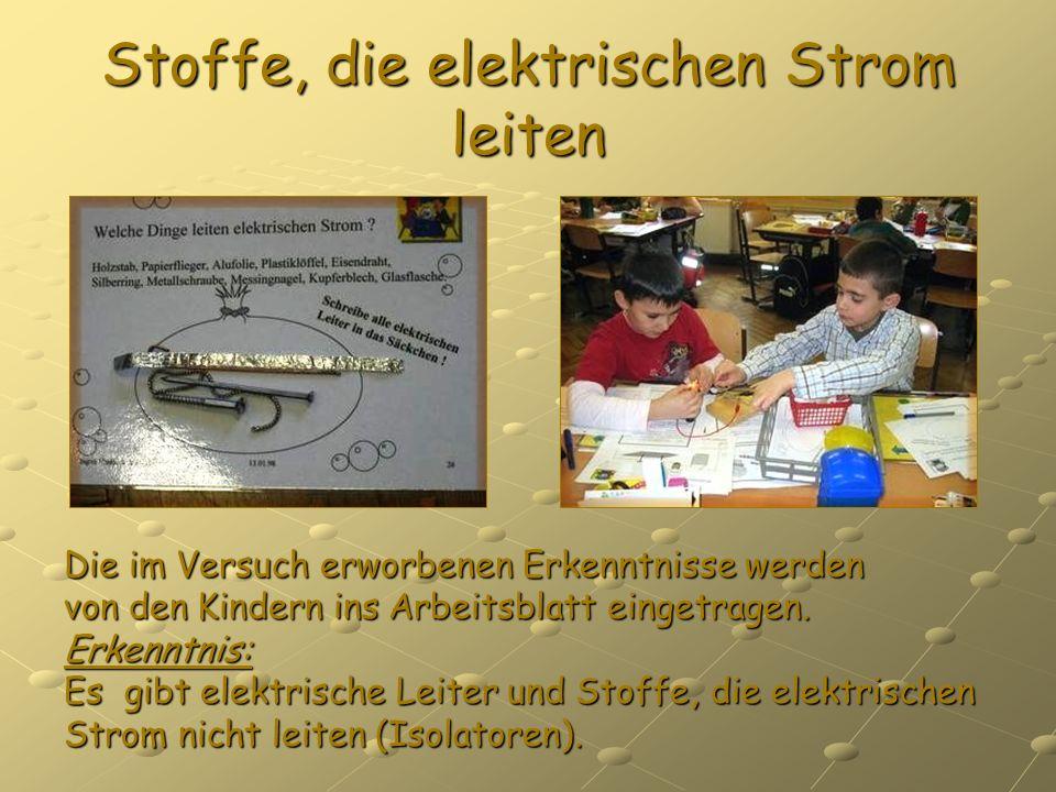 Stoffe, die elektrischen Strom leiten Die im Versuch erworbenen Erkenntnisse werden von den Kindern ins Arbeitsblatt eingetragen. Erkenntnis: Es gibt