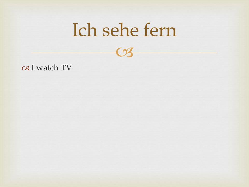 I watch TV Ich sehe fern