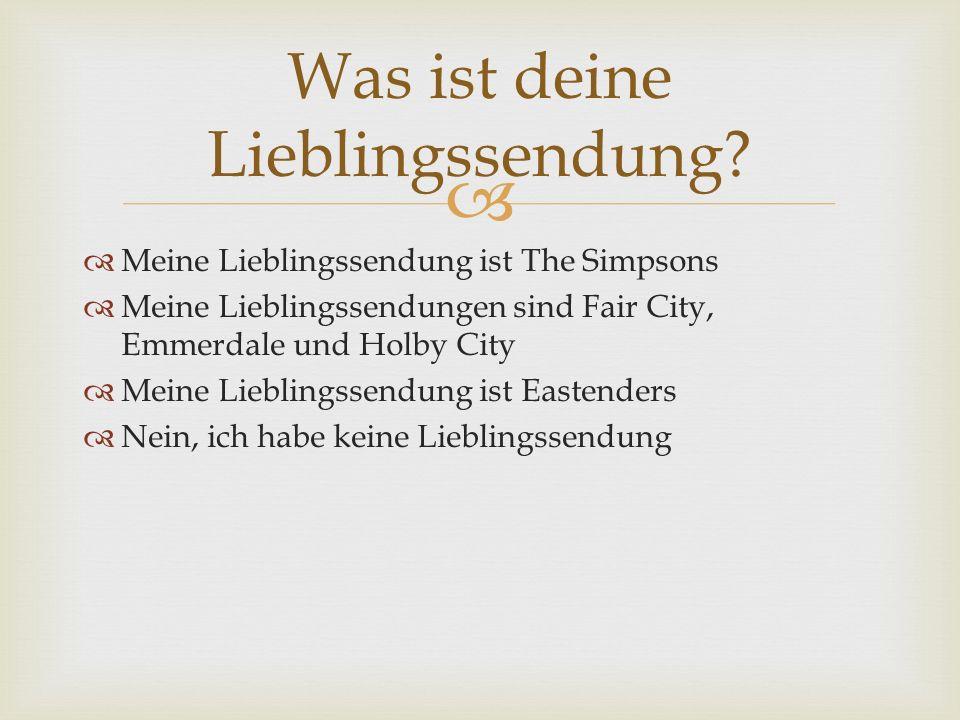 Meine Lieblingssendung ist The Simpsons Meine Lieblingssendungen sind Fair City, Emmerdale und Holby City Meine Lieblingssendung ist Eastenders Nein,