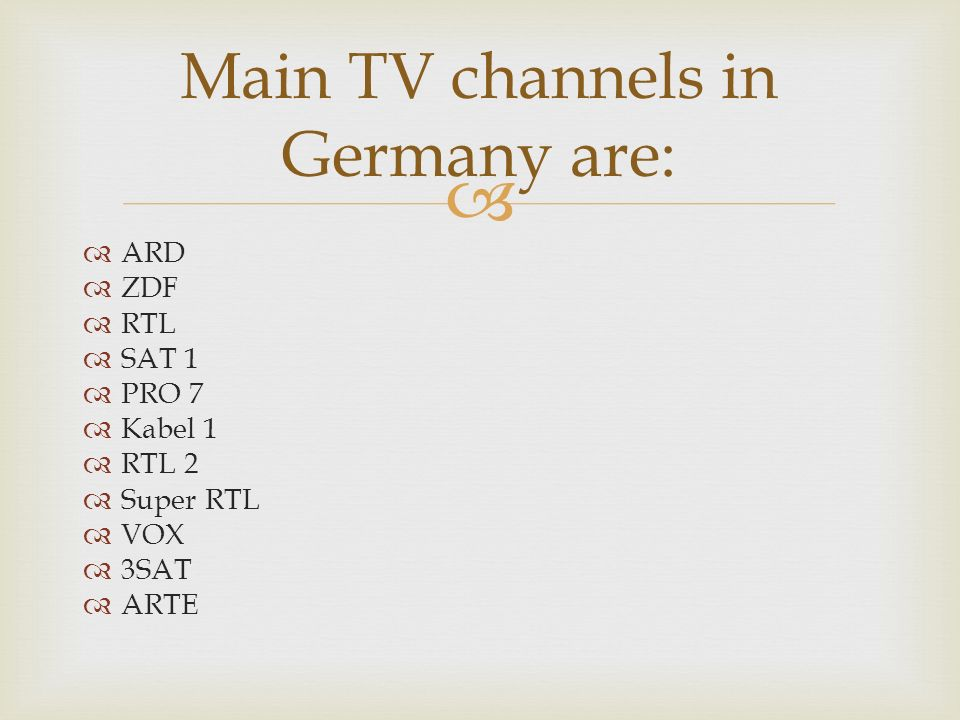 ARD ZDF RTL SAT 1 PRO 7 Kabel 1 RTL 2 Super RTL VOX 3SAT ARTE Main TV channels in Germany are: