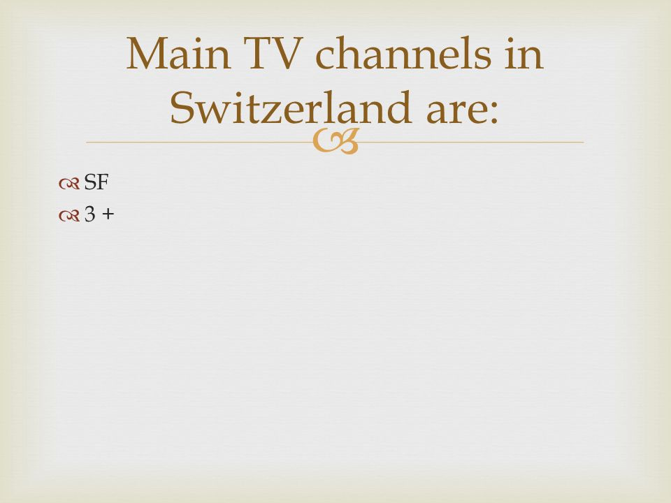 SF 3 + Main TV channels in Switzerland are: