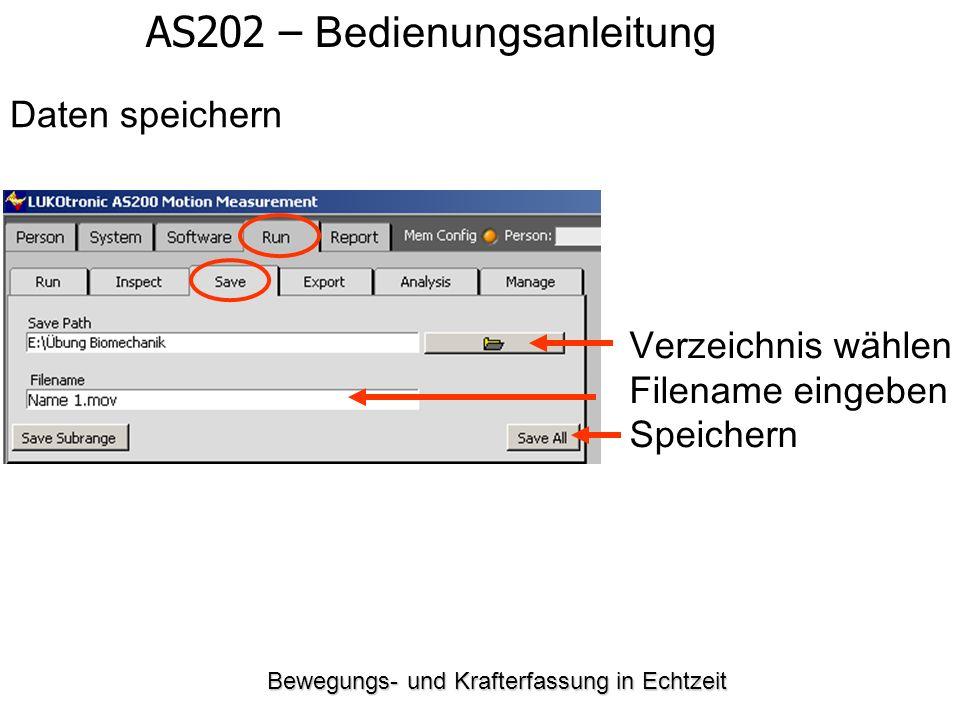 Bewegungs- und Krafterfassung in Echtzeit AS202 – Bedienungsanleitung Daten speichern Verzeichnis wählen Filename eingeben Speichern
