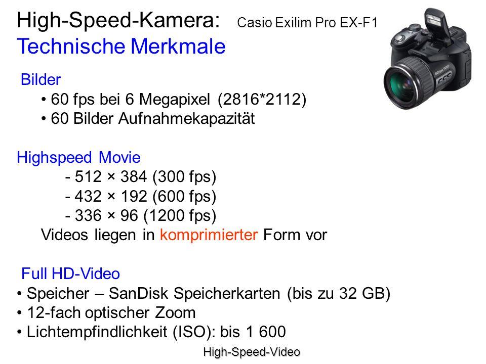 High-Speed-Video Bilder 60 fps bei 6 Megapixel (2816*2112) 60 Bilder Aufnahmekapazität Highspeed Movie - 512 × 384 (300 fps) - 432 × 192 (600 fps) - 336 × 96 (1200 fps) Videos liegen in komprimierter Form vor Full HD-Video Speicher – SanDisk Speicherkarten (bis zu 32 GB) 12-fach optischer Zoom Lichtempfindlichkeit (ISO): bis 1 600 High-Speed-Kamera: Casio Exilim Pro EX-F1 Technische Merkmale