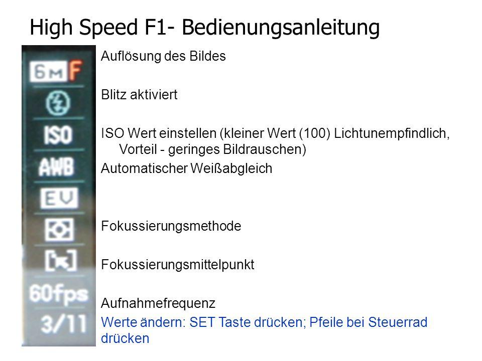 High Speed F1- Bedienungsanleitung Auflösung des Bildes Blitz aktiviert ISO Wert einstellen (kleiner Wert (100) Lichtunempfindlich, Vorteil - geringes Bildrauschen) Automatischer Weißabgleich Fokussierungsmethode Fokussierungsmittelpunkt Aufnahmefrequenz Werte ändern: SET Taste drücken; Pfeile bei Steuerrad drücken