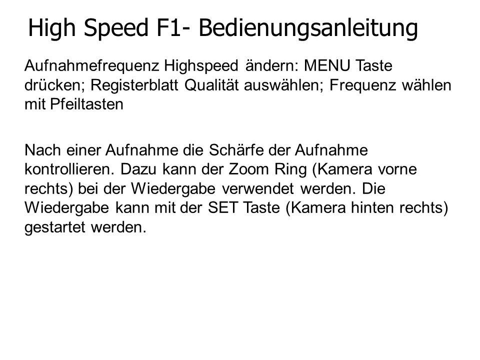 High Speed F1- Bedienungsanleitung Aufnahmefrequenz Highspeed ändern: MENU Taste drücken; Registerblatt Qualität auswählen; Frequenz wählen mit Pfeiltasten Nach einer Aufnahme die Schärfe der Aufnahme kontrollieren.