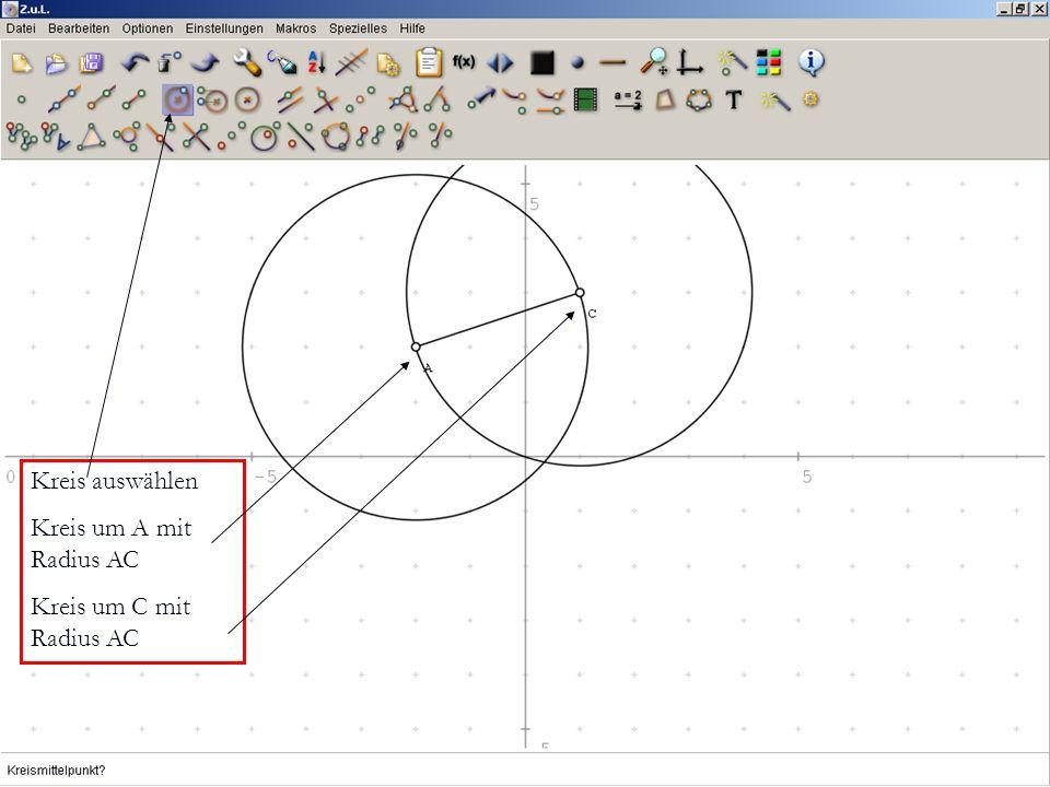 Kreis auswählen Kreis um A mit Radius AC Kreis um C mit Radius AC