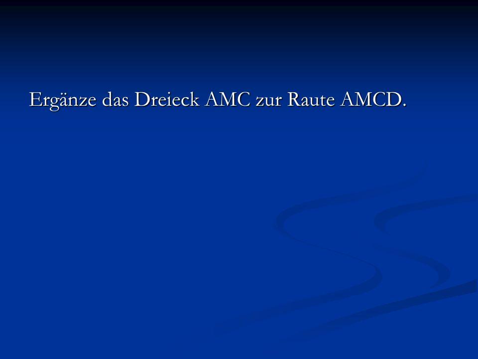 Ergänze das Dreieck AMC zur Raute AMCD.