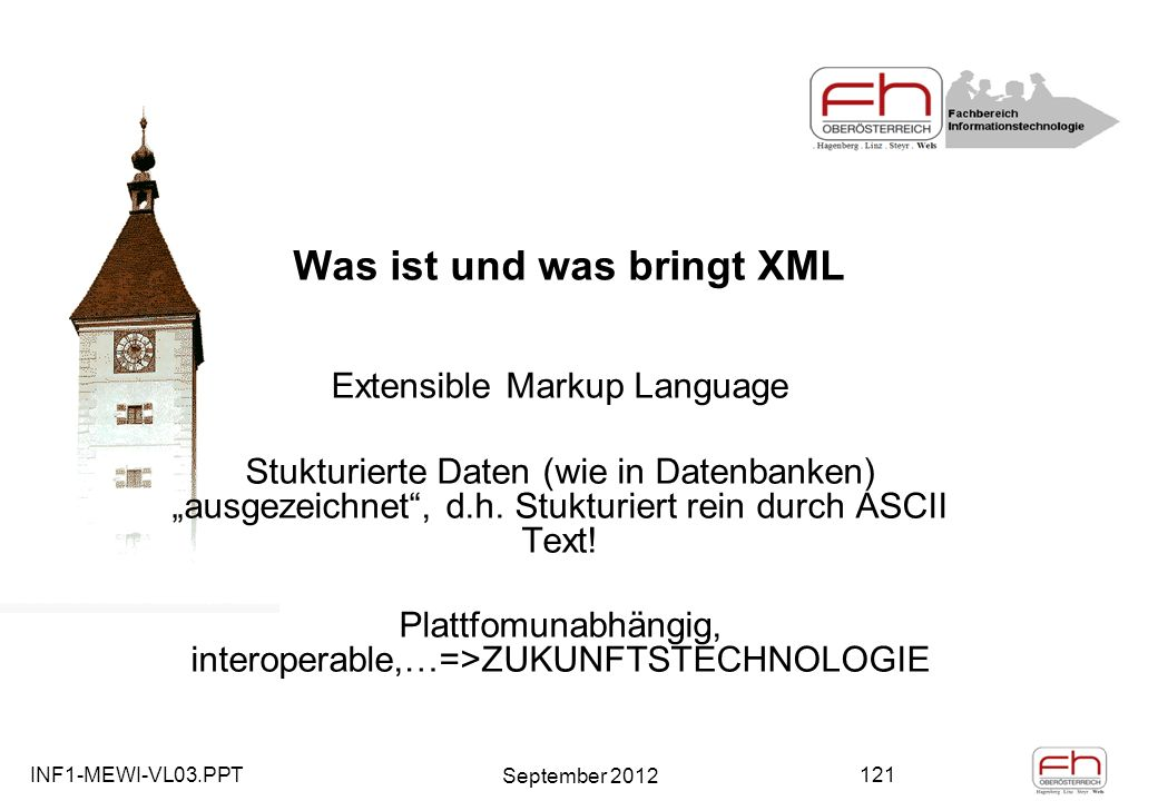 INF1-MEWI-VL03.PPT September 2012 121 Was ist und was bringt XML Extensible Markup Language Stukturierte Daten (wie in Datenbanken) ausgezeichnet, d.h.