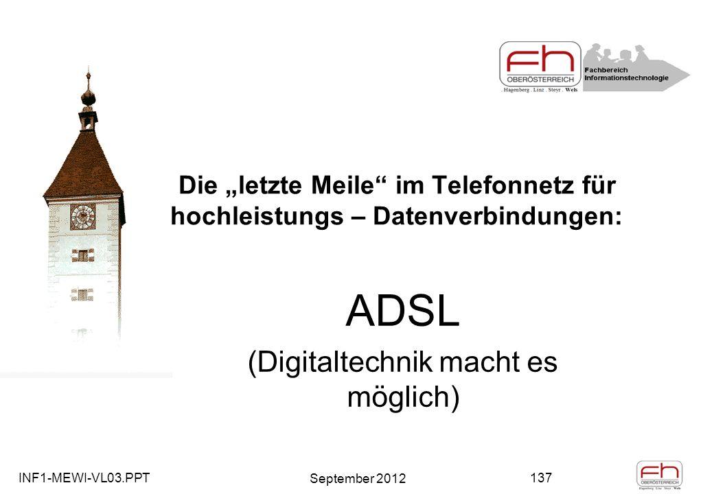 INF1-MEWI-VL03.PPT September 2012 137 Die letzte Meile im Telefonnetz für hochleistungs – Datenverbindungen: ADSL (Digitaltechnik macht es möglich)