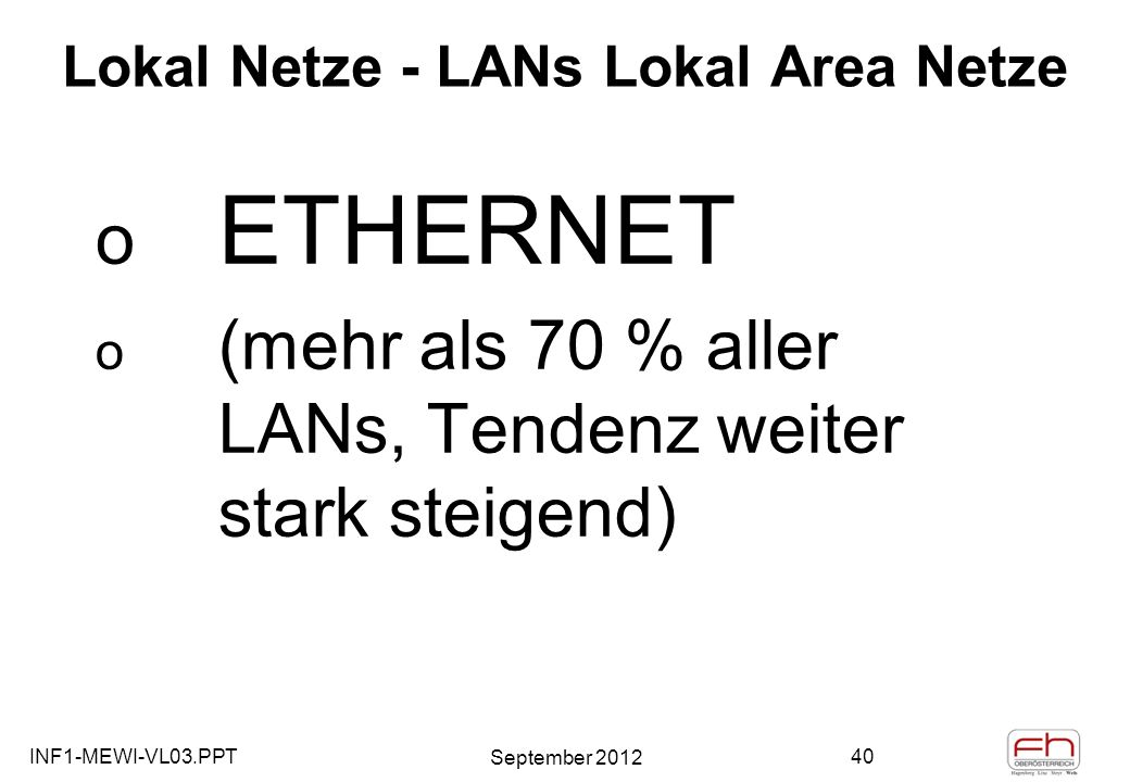 INF1-MEWI-VL03.PPT September 2012 40 Lokal Netze - LANs Lokal Area Netze o ETHERNET o (mehr als 70 % aller LANs, Tendenz weiter stark steigend)