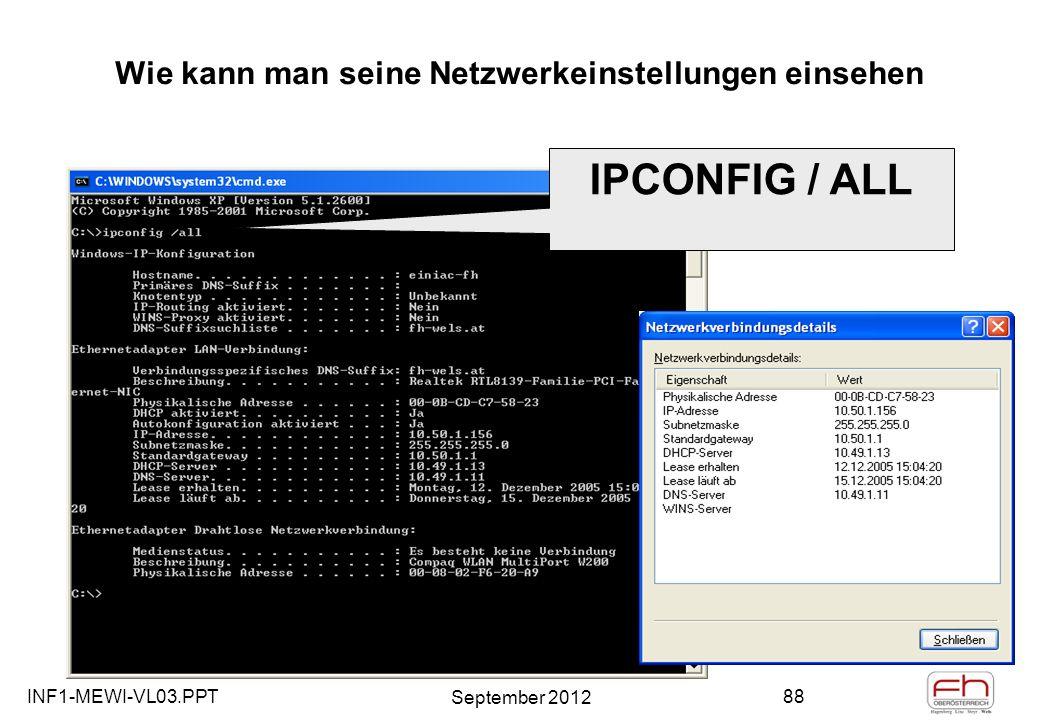 INF1-MEWI-VL03.PPT September 2012 88 Wie kann man seine Netzwerkeinstellungen einsehen IPCONFIG / ALL