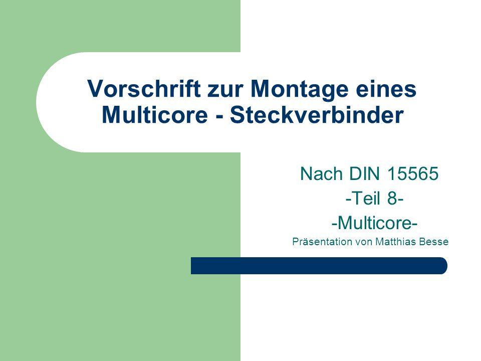 Vorschrift zur Montage eines Multicore - Steckverbinder Nach DIN 15565 -Teil 8- -Multicore- Präsentation von Matthias Besse