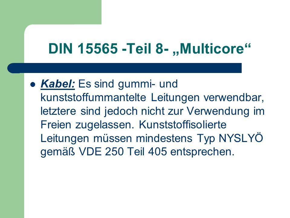 DIN 15565 -Teil 8- Multicore Kabel: Es sind gummi- und kunststoffummantelte Leitungen verwendbar, letztere sind jedoch nicht zur Verwendung im Freien