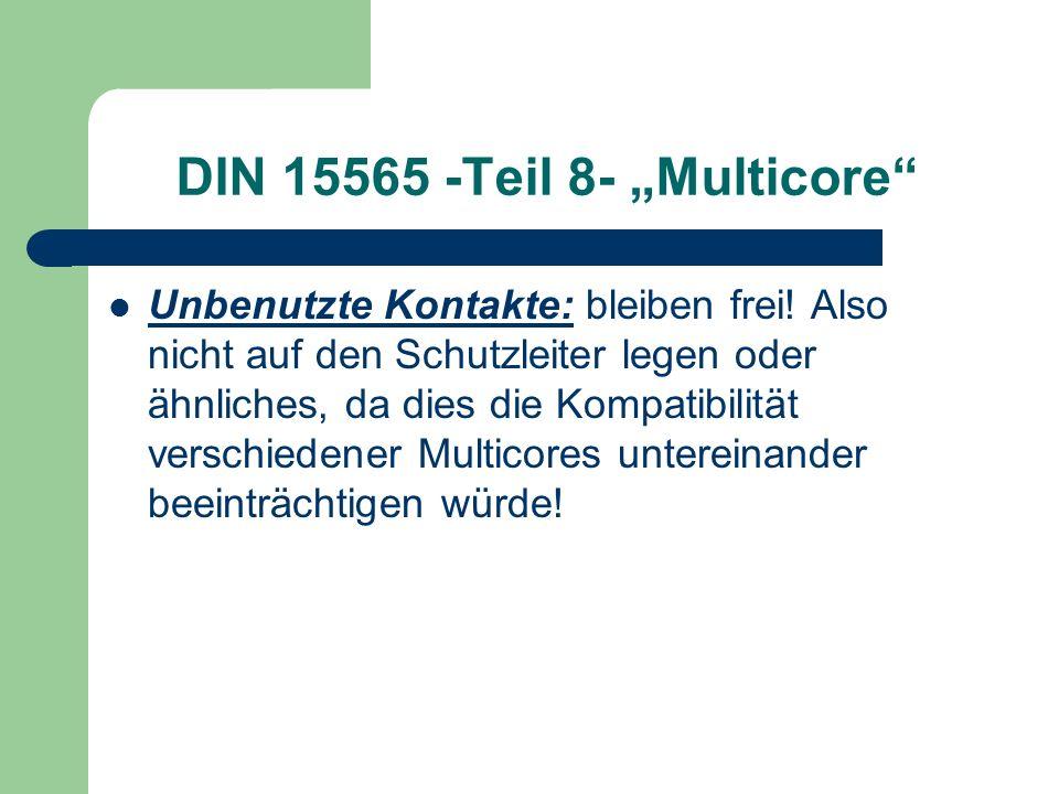 DIN 15565 -Teil 8- Multicore Unbenutzte Kontakte: bleiben frei! Also nicht auf den Schutzleiter legen oder ähnliches, da dies die Kompatibilität versc
