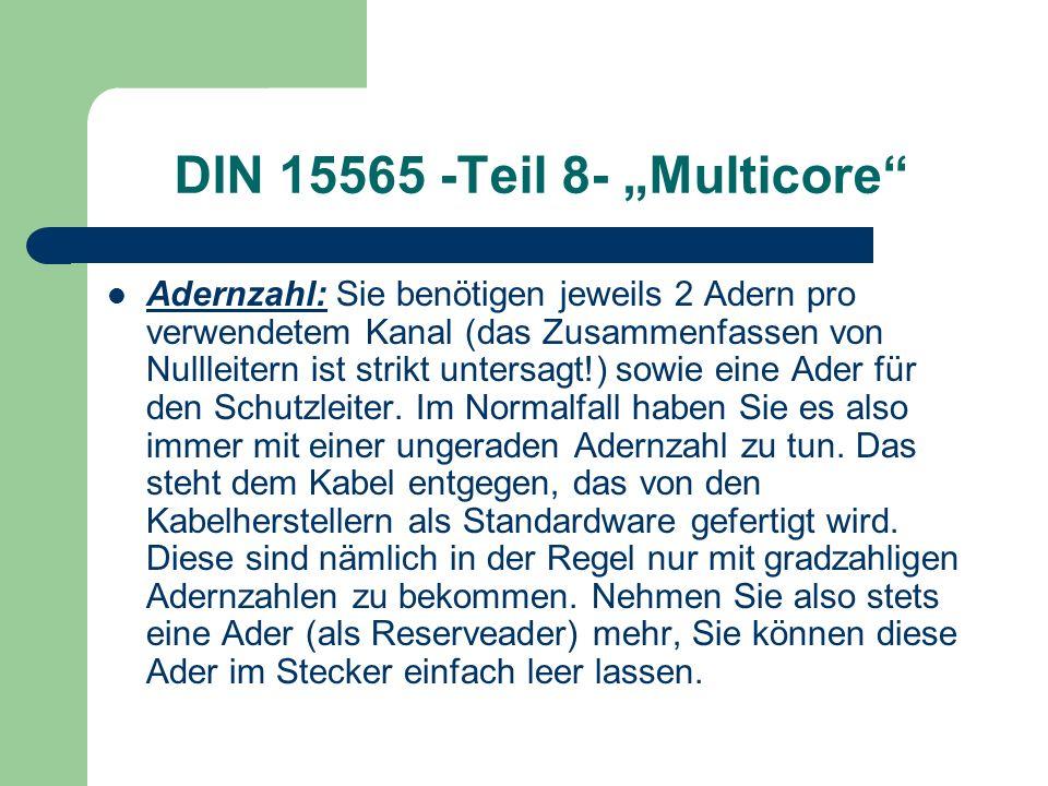 DIN 15565 -Teil 8- Multicore Adernzahl: Sie benötigen jeweils 2 Adern pro verwendetem Kanal (das Zusammenfassen von Nullleitern ist strikt untersagt!)